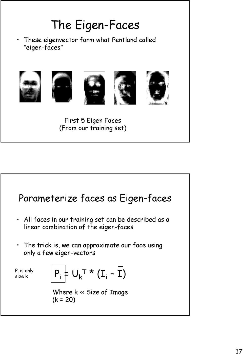 described as a linear combination of the eigen-faces The trick is, we can approximate our face