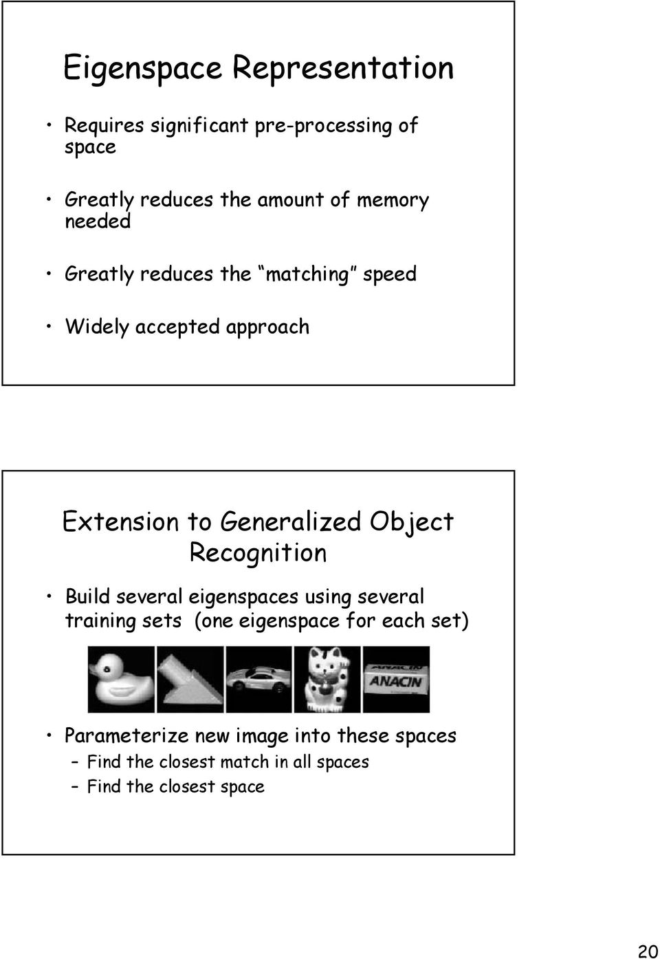 Object Recognition Build several eigenspaces using several training sets (one eigenspace for each