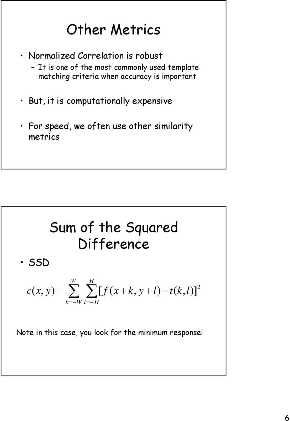 we often use other similarity metrics SSD Sum of the Squared Difference c( x, y) = W H k = W