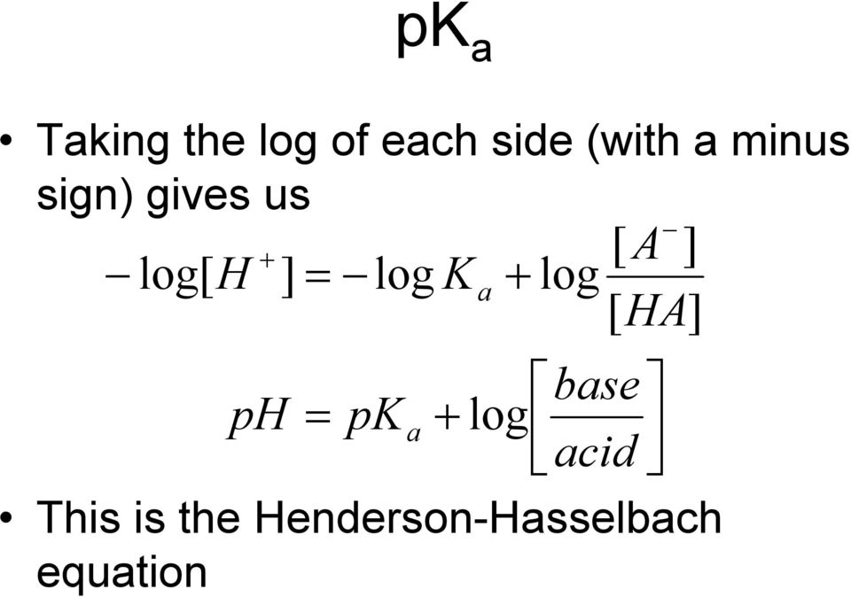 log Ka + log [ HA] base ph = pka + log