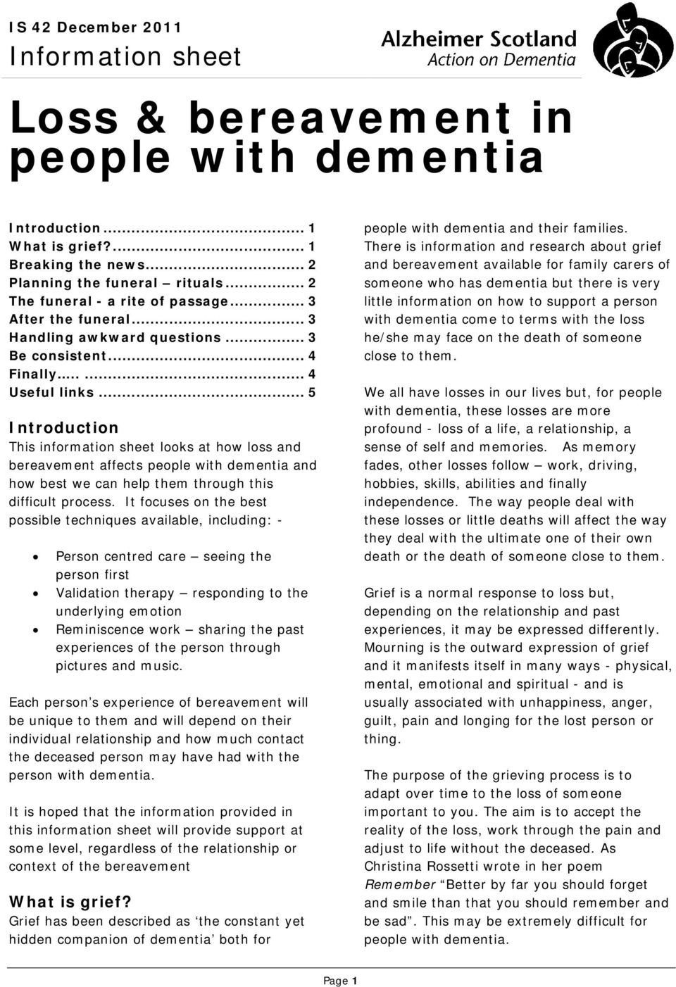 .. 5 Introduction This information sheet looks at how loss and bereavement affects people with dementia and how best we can help them through this difficult process.