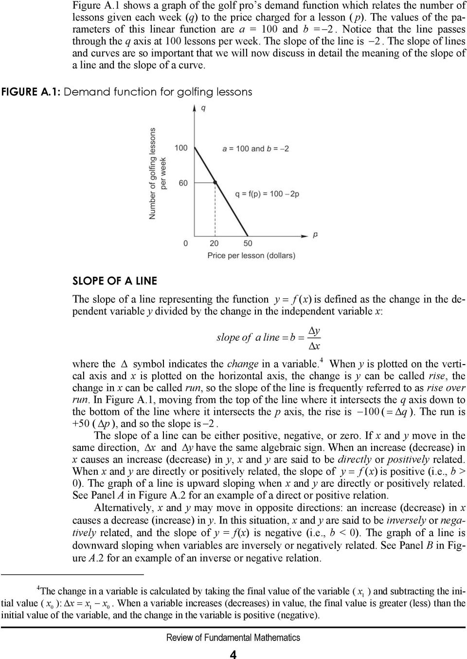The slope of lines and curves are so important that we will now discuss in detail the meaning of the slope of a line and the slope of a curve. FIGURE A.