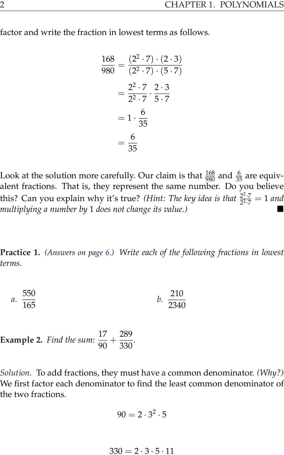 (Hint: The key idea is that 22 7 = and 22 7 multiplying a number by does not change its value.) Practice. (Answers on page 6.) Write each of the following fractions in lowest terms. a. 550 65 b.