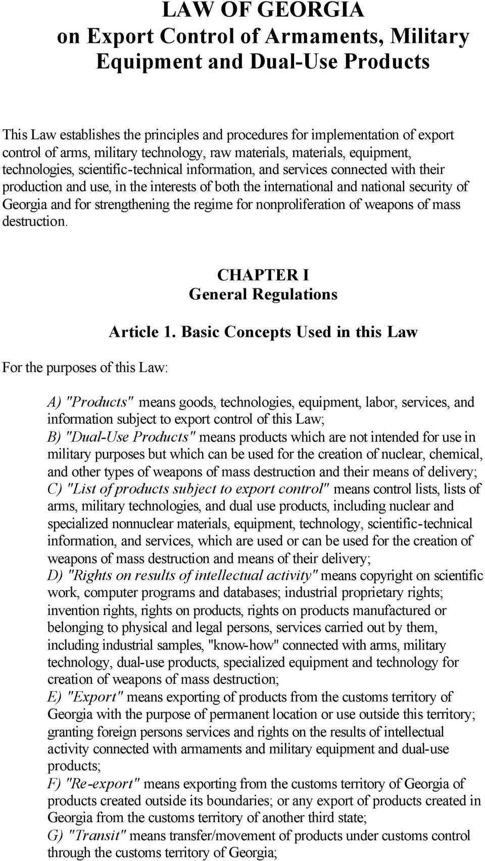 national security of Georgia and for strengthening the regime for nonproliferation of weapons of mass destruction. For the purposes of this Law: CHAPTER I General Regulations Article 1.