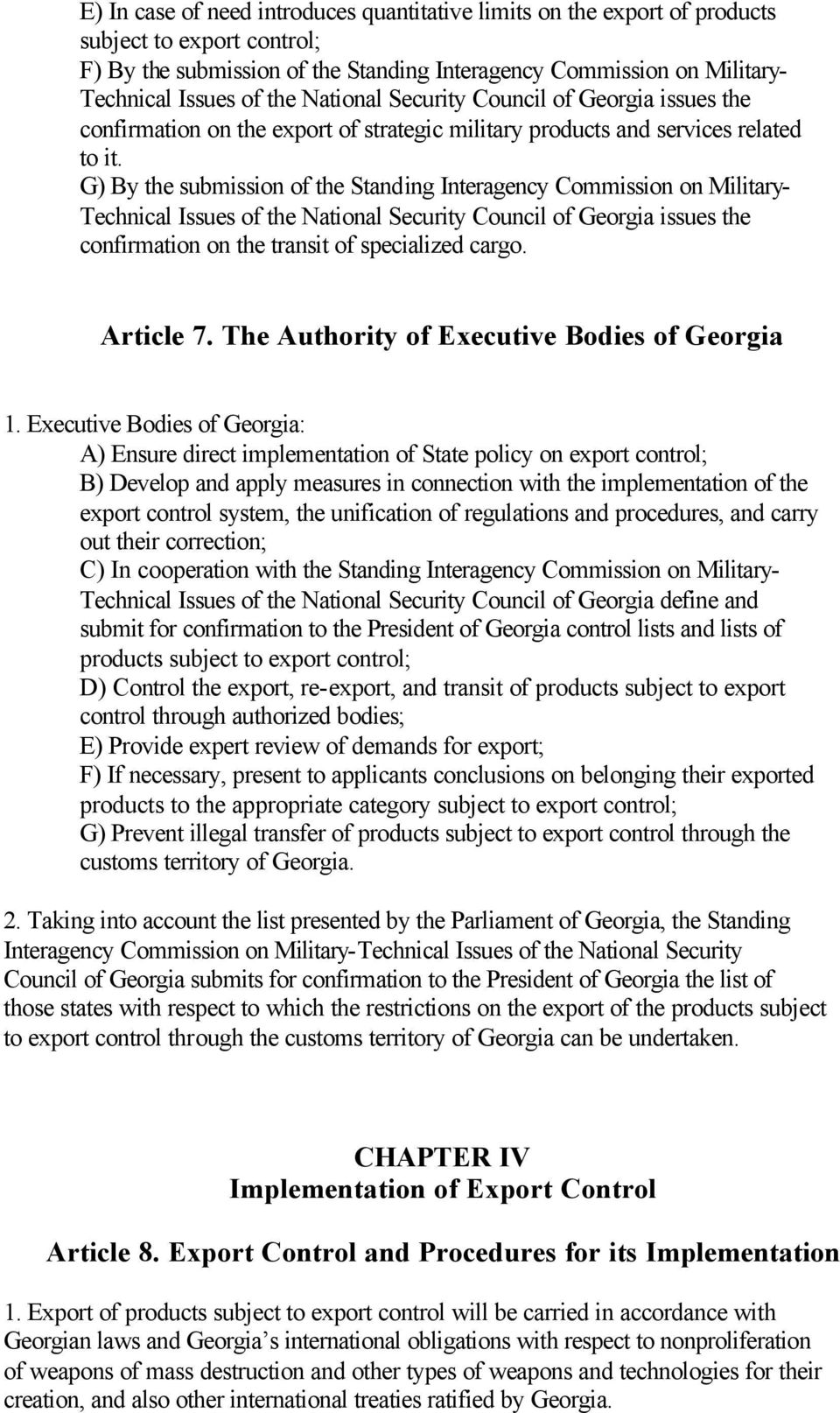 G) By the submission of the Standing Interagency Commission on Military- Technical Issues of the National Security Council of Georgia issues the confirmation on the transit of specialized cargo.