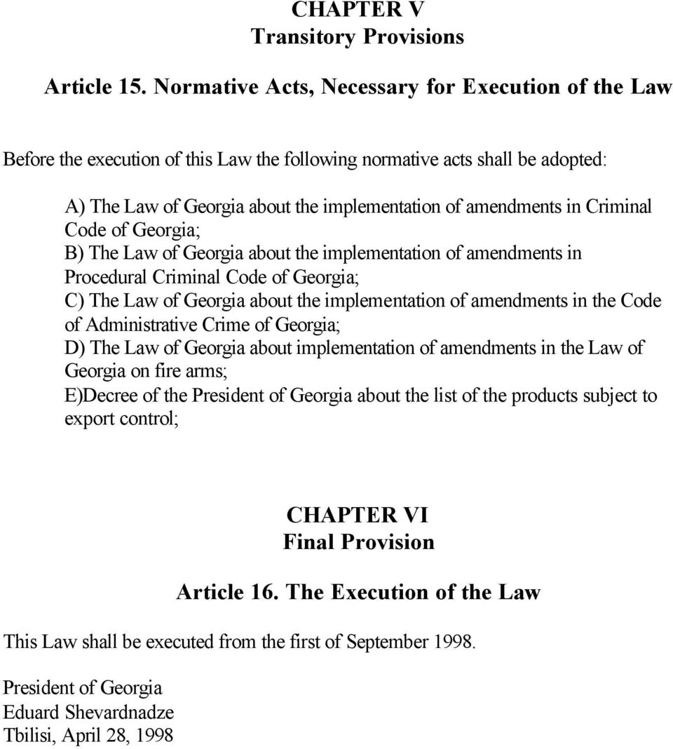 Criminal Code of Georgia; B) The Law of Georgia about the implementation of amendments in Procedural Criminal Code of Georgia; C) The Law of Georgia about the implementation of amendments in the Code
