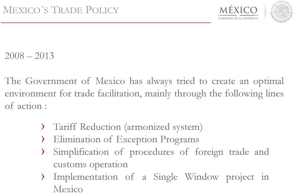Tariff Reduction (armonized system) Elimination of Exception Programs Simplification of