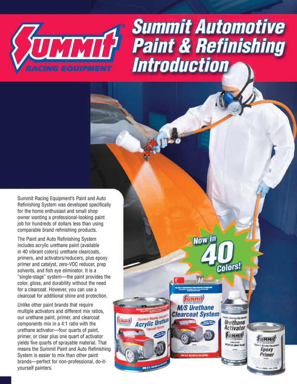 The Paint and Auto Refinishing System includes acrylic urethane paint (available in 40 vibrant colors) urethane clearcoats, primers, and activators/reducers, plus epoxy primer and catalyst, zero-voc