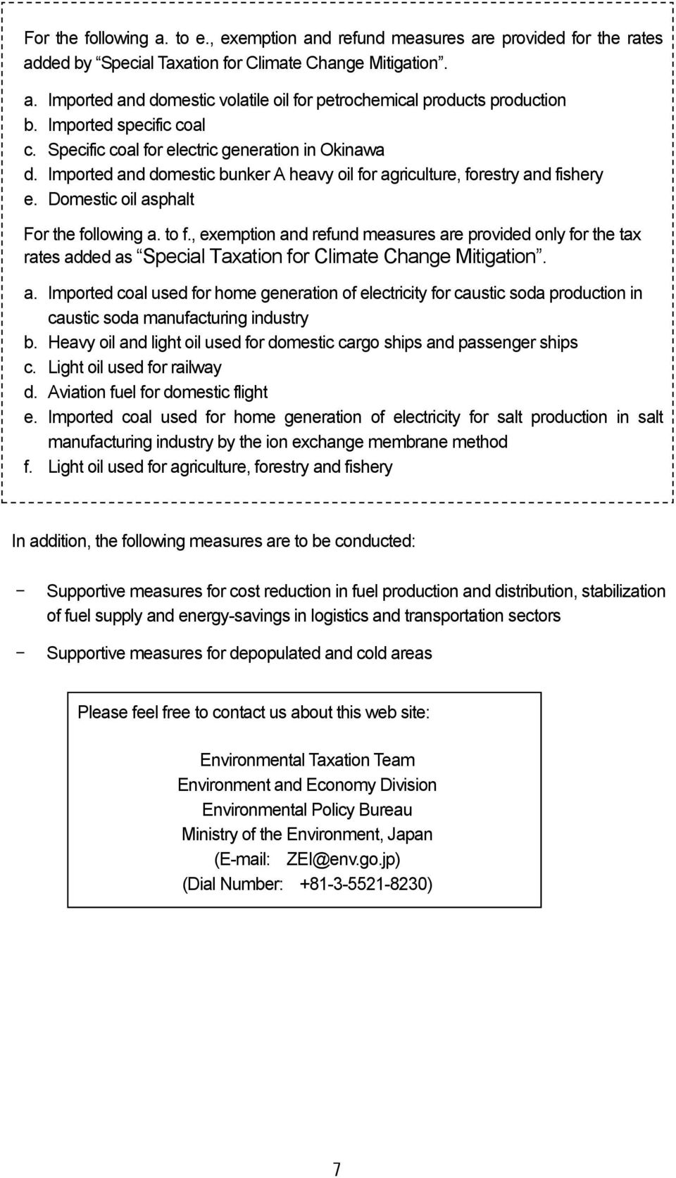 Domestic oil asphalt For the following a. to f., exemption and refund measures are provided only for the tax rates added as Special Taxation for Climate Change Mitigation. a. Imported coal used for home generation of electricity for caustic soda production in caustic soda manufacturing industry b.