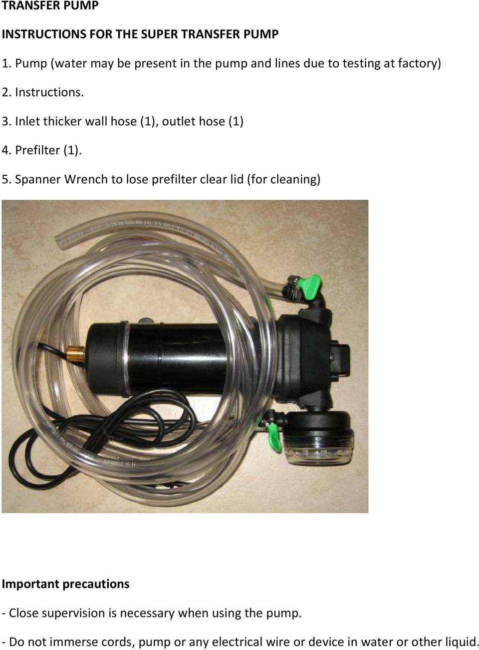 Inlet thicker wall hose (1), outlet hose (1) 4. Prefilter (1). 5.