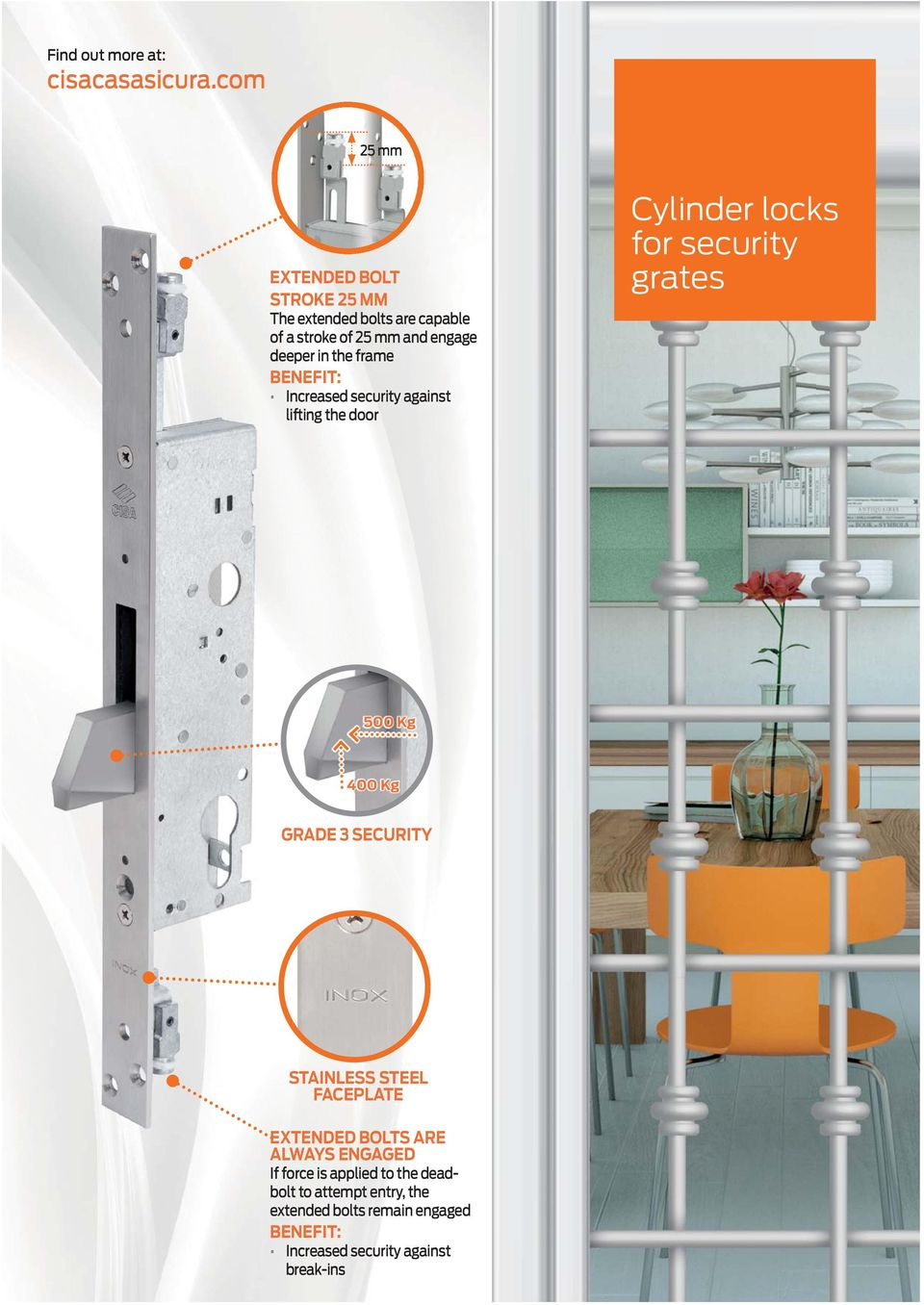 the frame Increased security against lifting the door Cylinder locks for security grates 500 Kg 400 Kg GRADE 3