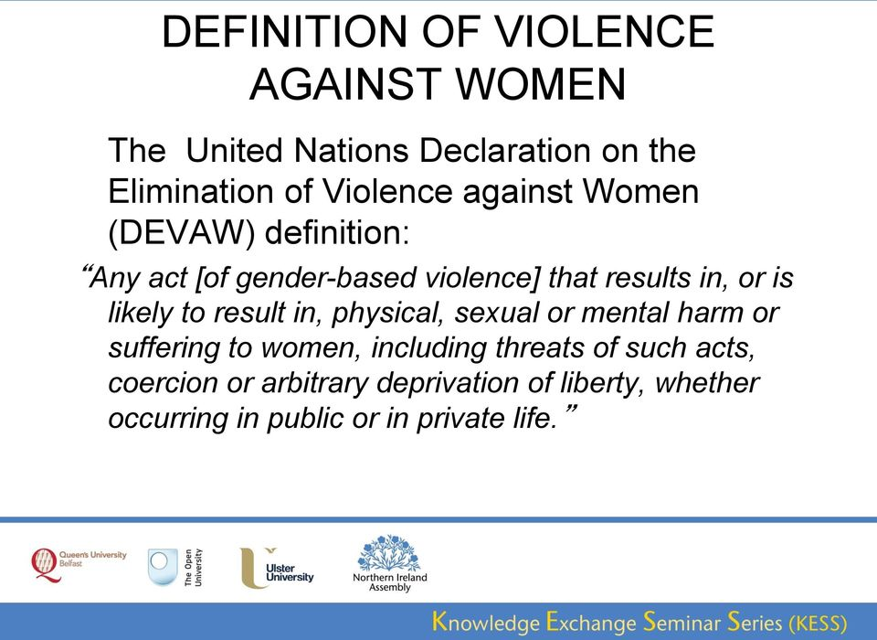 is likely to result in, physical, sexual or mental harm or suffering to women, including threats