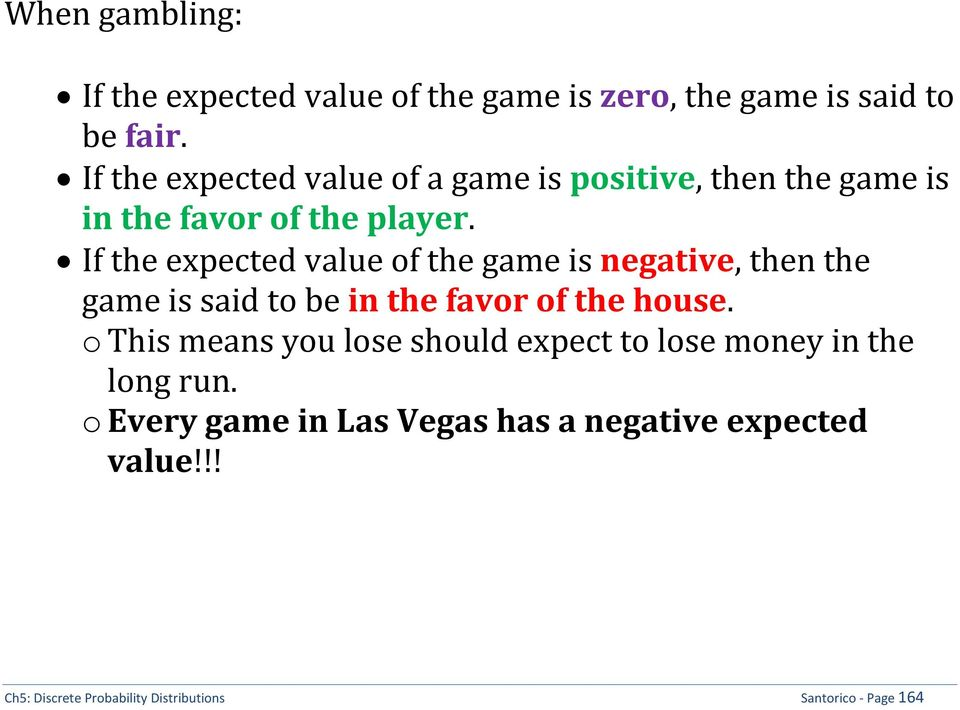 If the expected value of the game is negative, then the game is said to be in the favor of the house.