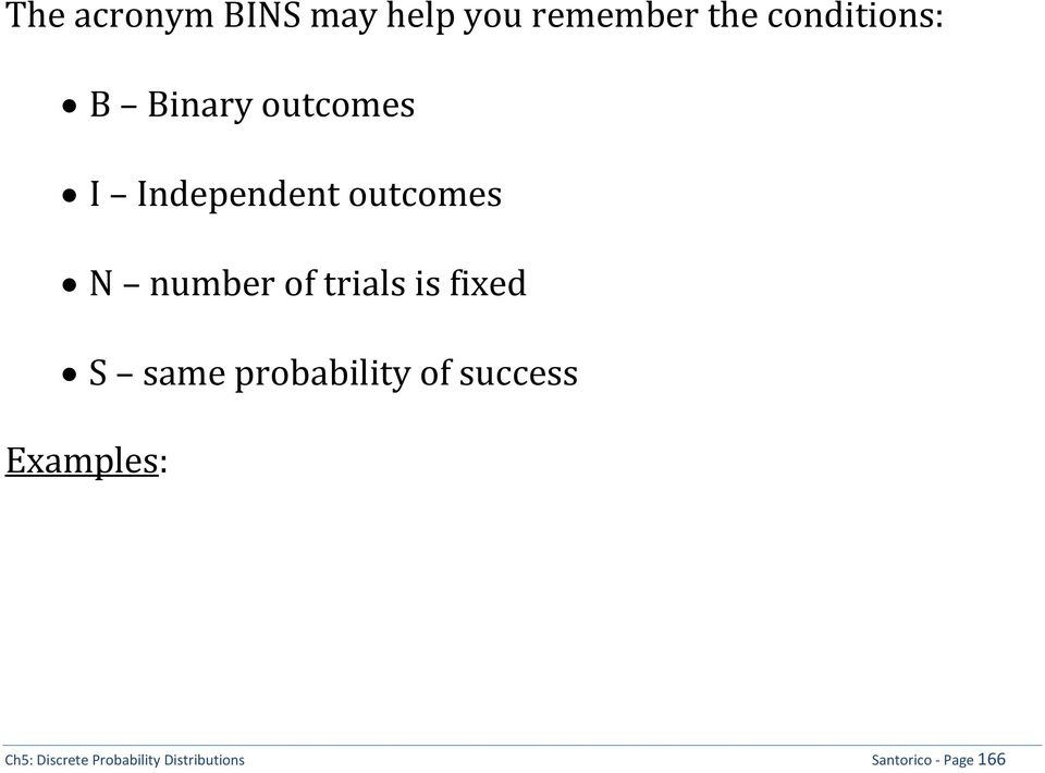 trials is fixed S same probability of success Examples: