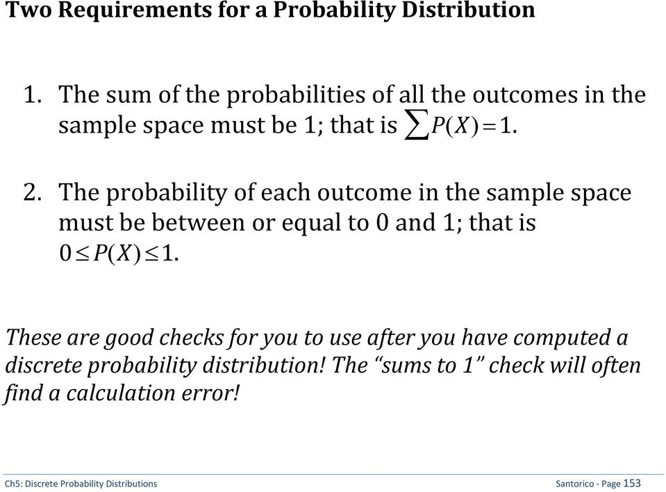 The probability of each outcome in the sample space must be between or equal to 0 and 1; that is 0 P(X) 1.