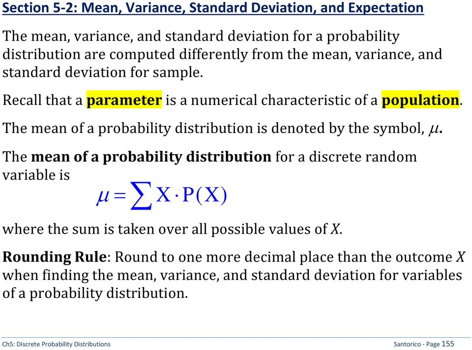 The mean of a probability distribution for a discrete random variable is X P( X ) where the sum is taken over all possible values of X.