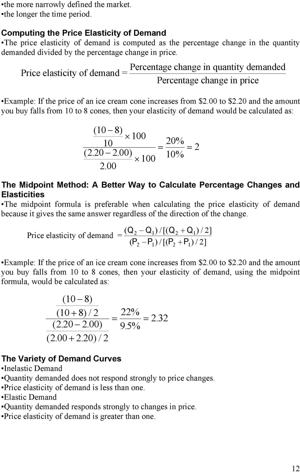 elasticity of demand = Percentage change in quantity demanded Percentage change in price Example: If the price of an ice cream cone increases from $2. to $2.