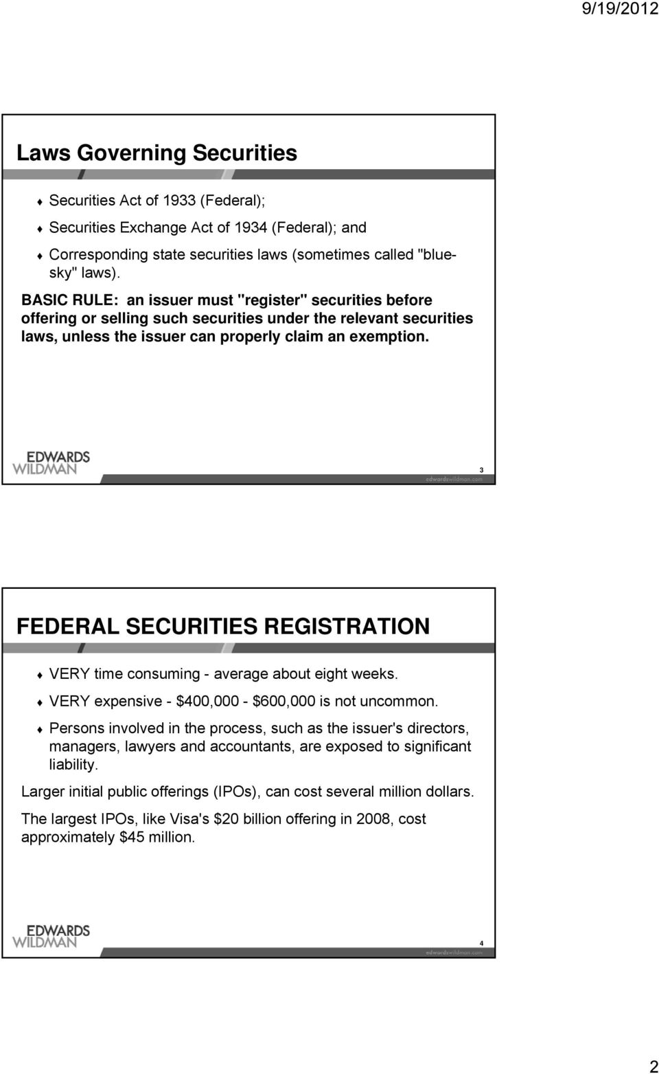 3 FEDERAL SECURITIES REGISTRATION VERY time consuming - average about eight weeks. VERY expensive - $400,000 - $600,000 is not uncommon.