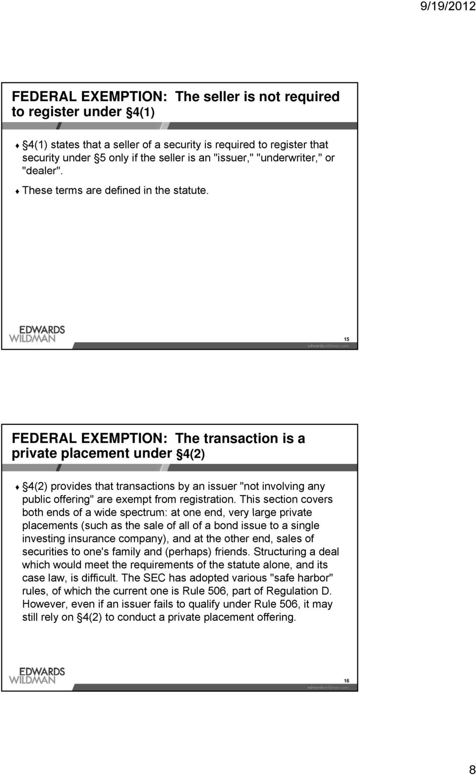 "15 FEDERAL EXEMPTION: The transaction is a private placement under 4(2) 4(2) provides that transactions by an issuer ""not involving any public offering"" are exempt from registration."