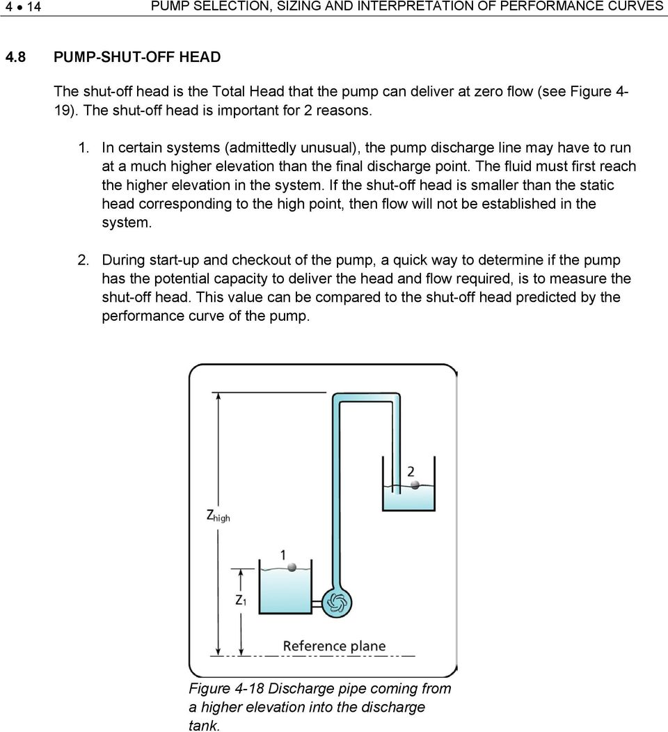 The fluid must first reach the higher elevation in the system. If the shut-off head is smaller than the static head corresponding to the high point, then flow will not be established in the system.