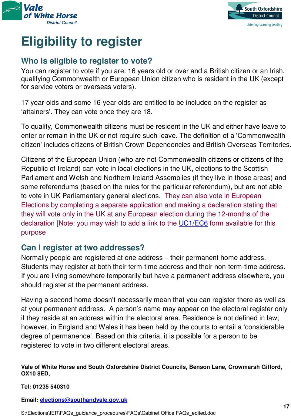 overseas voters). 17 year-olds and some 16-year olds are entitled to be included on the register as attainers. They can vote once they are 18.