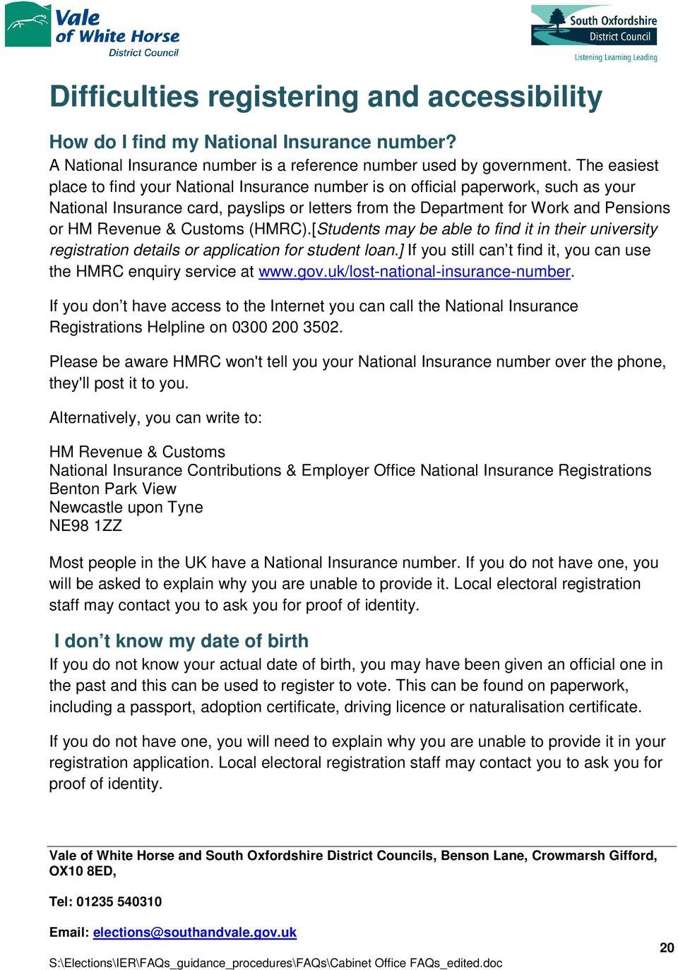 Customs (HMRC).[Students may be able to find it in their university registration details or application for student loan.] If you still can t find it, you can use the HMRC enquiry service at www.gov.