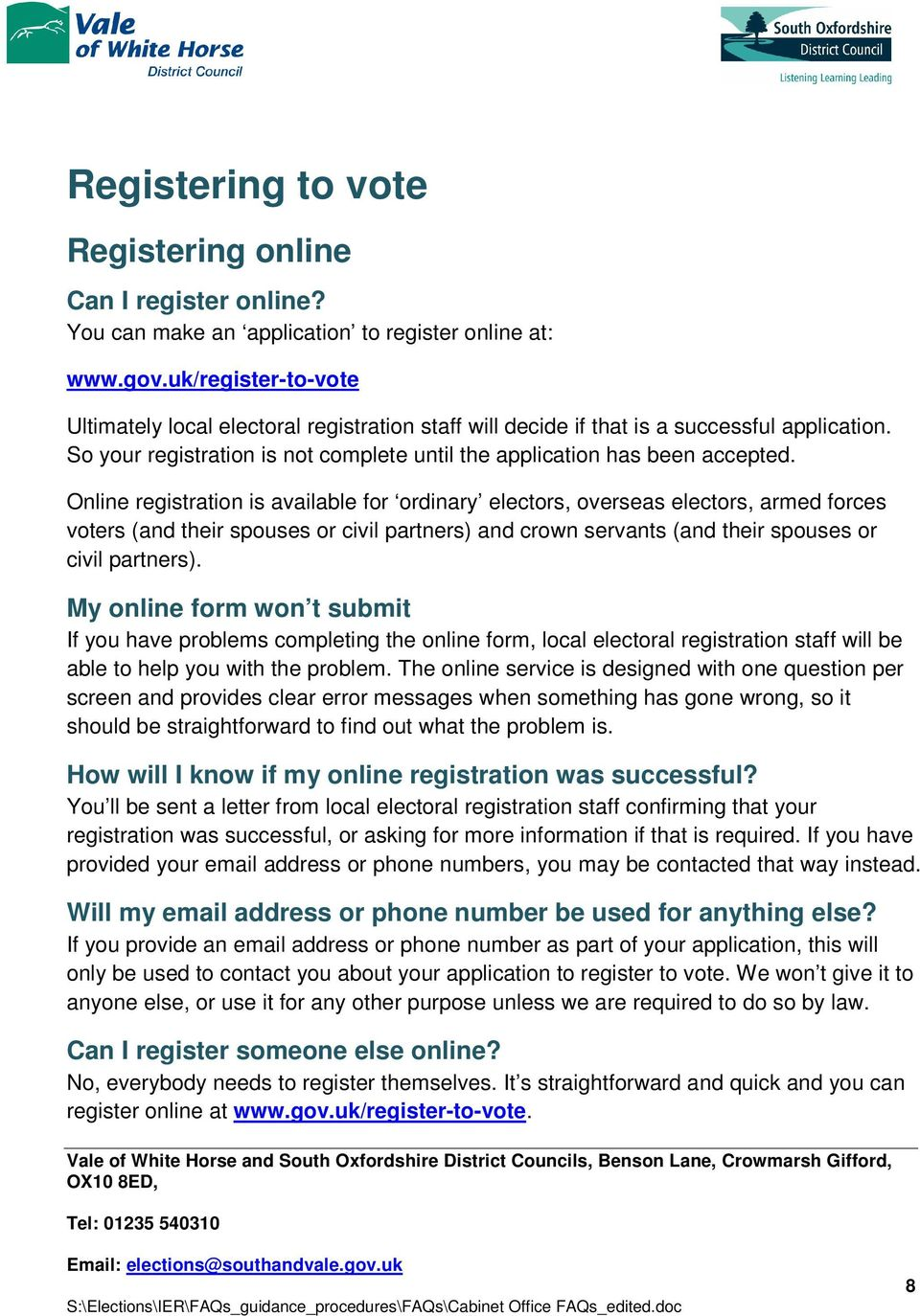 Online registration is available for ordinary electors, overseas electors, armed forces voters (and their spouses or civil partners) and crown servants (and their spouses or civil partners).