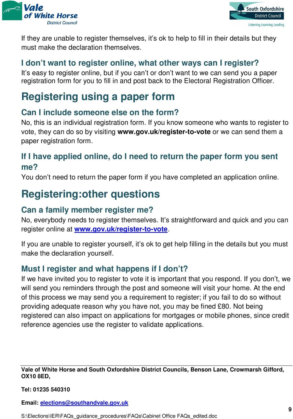 Registering using a paper form Can I include someone else on the form? No, this is an individual registration form. If you know someone who wants to register to vote, they can do so by visiting www.