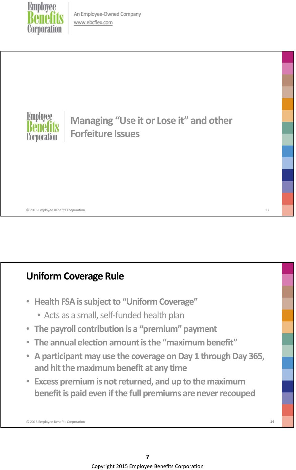 the maximum benefit A participant may use the coverage on Day 1 through Day 365, and hit the maximum benefit at any time Excess premium
