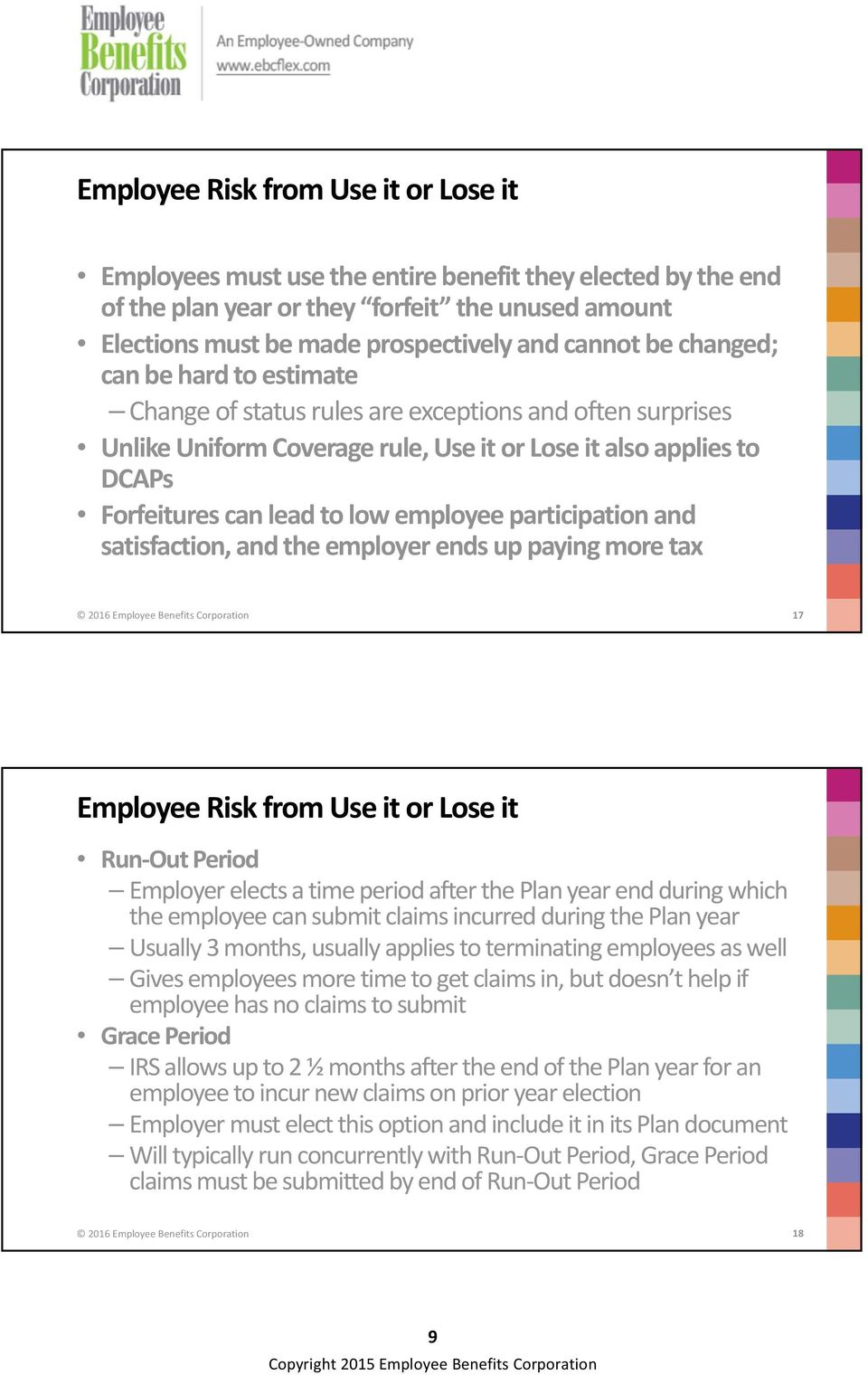 employee participation and satisfaction, and the employer ends up paying more tax 2016 Employee Benefits Corporation 17 Employee Risk from Use it or Lose it Run Out Period Employer elects a time