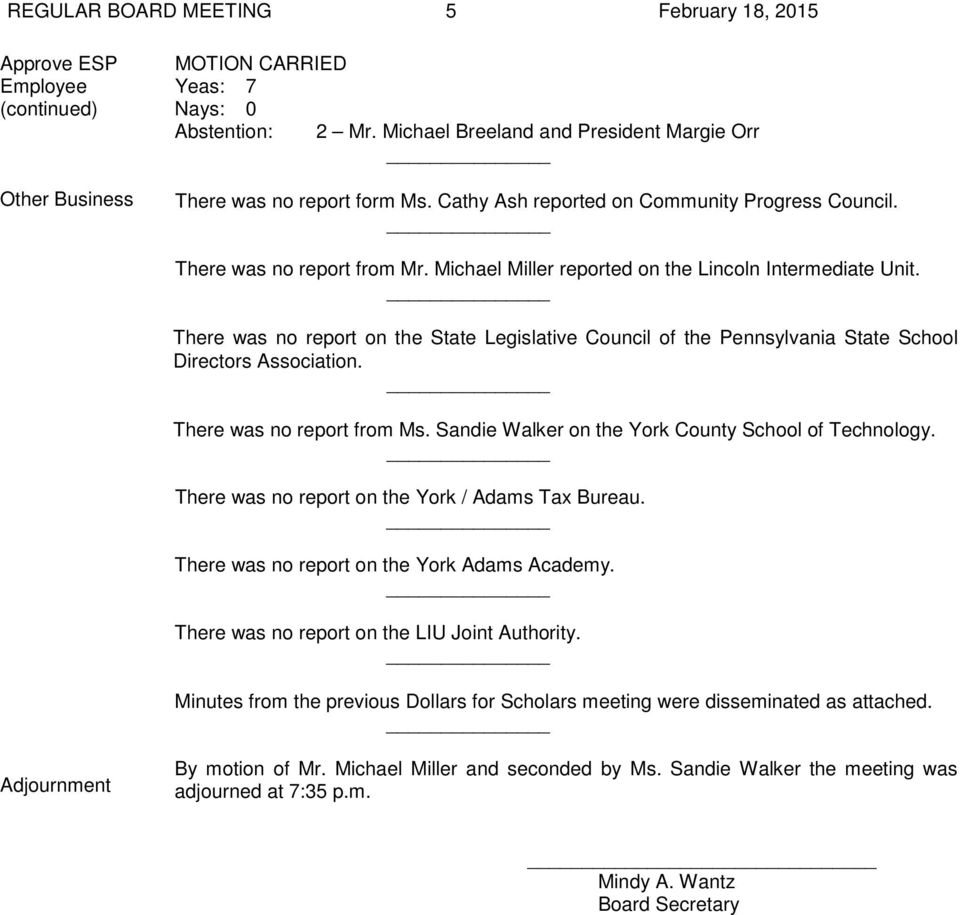 There was no report on the State Legislative Council of the Pennsylvania State School Directors Association. There was no report from Ms. Sandie Walker on the York County School of Technology.