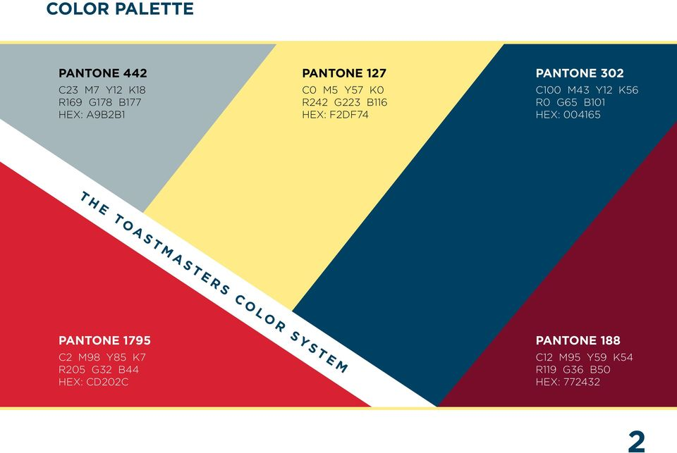 K56 R0 G65 B101 HE: 004165 THE TOASTMASTERS COLOR SYSTEM PANTONE 1795 C2 M98