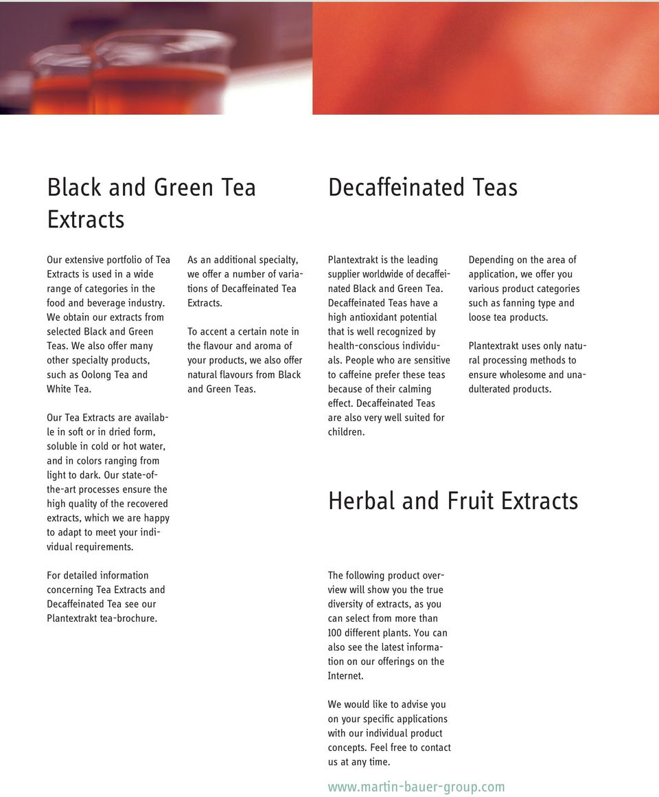 Our Tea Extracts are available in soft or in dried form, soluble in cold or hot water, and in colors ranging from light to dark.
