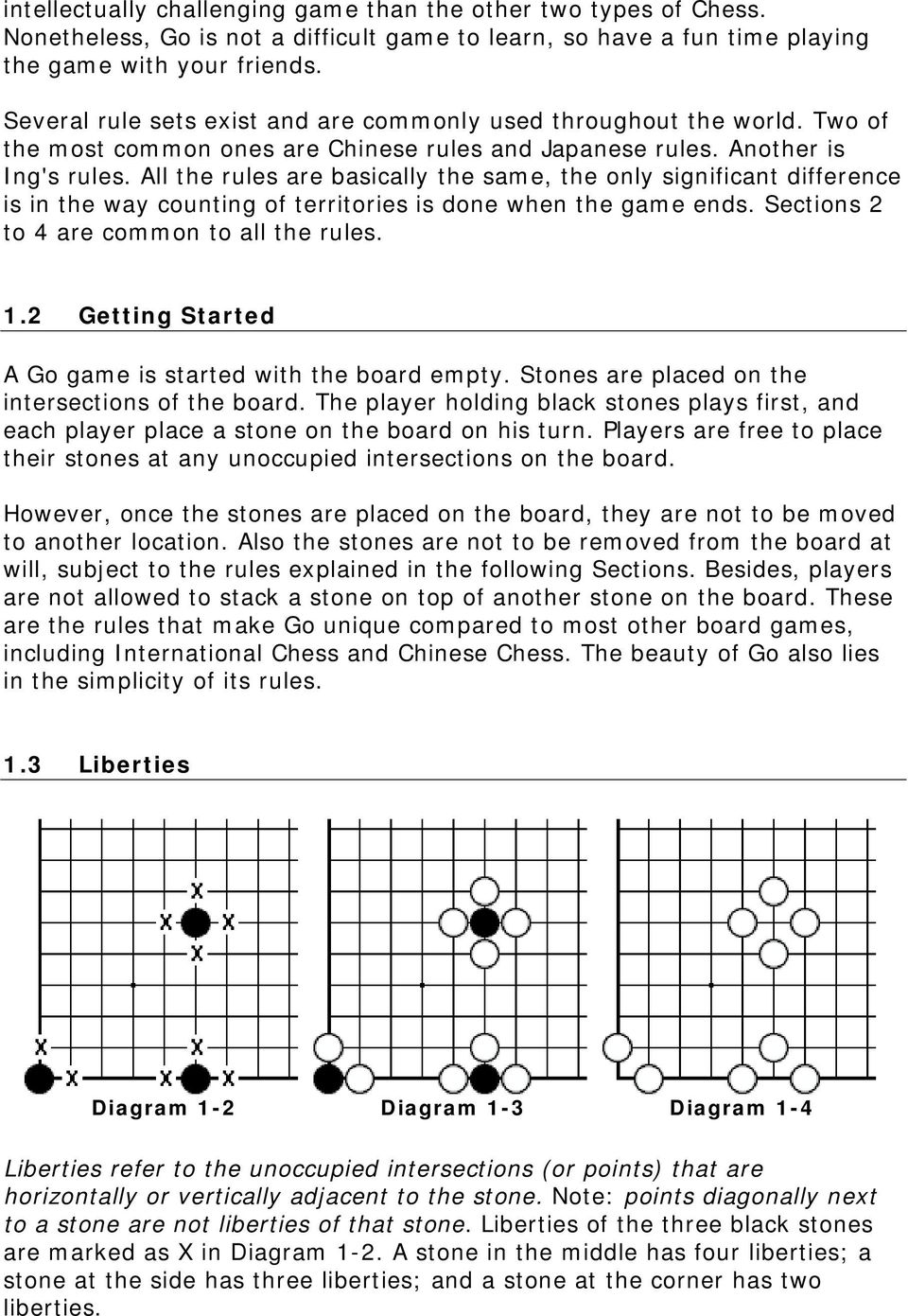 All the rules are basically the same, the only significant difference is in the way counting of territories is done when the game ends. Sections 2 to 4 are common to all the rules. 1.