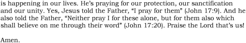 Yes, Jesus told the Father, I pray for them (John 17:9).