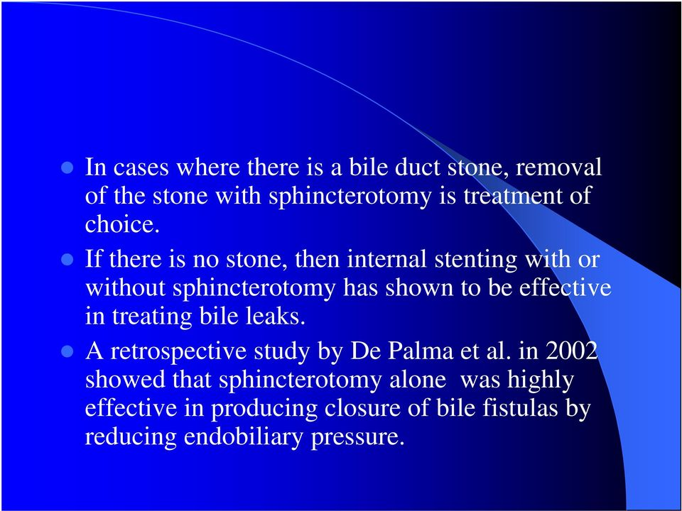 If there is no stone, then internal stenting with or without sphincterotomy has shown to be effective