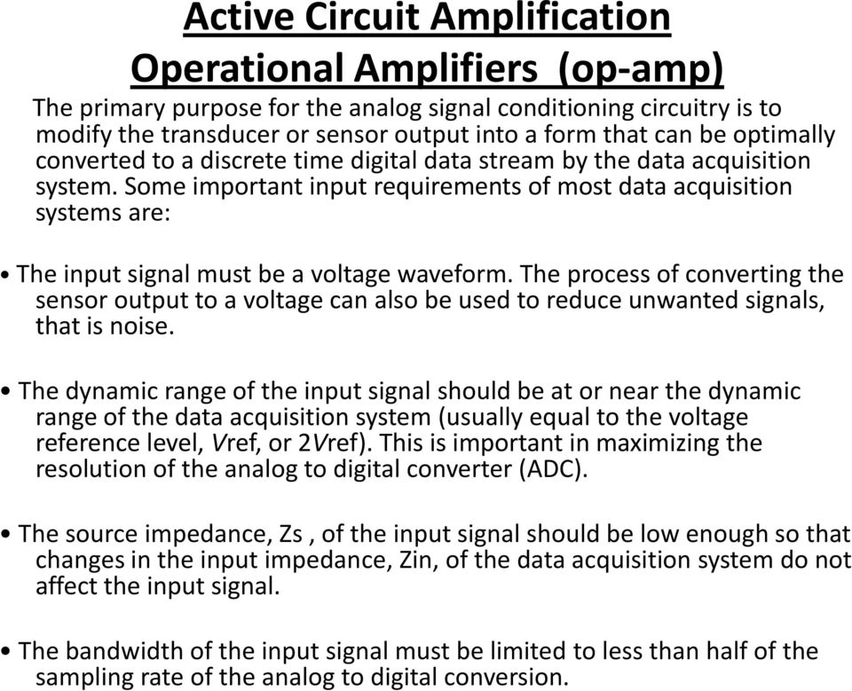 Some important input requirements of most data acquisition systems are: The input signal must be a voltage waveform.