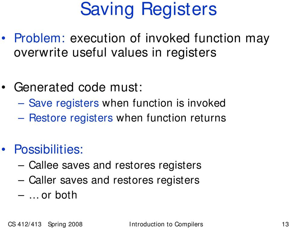 registers when function returns Possibilities: Callee saves and restores registers