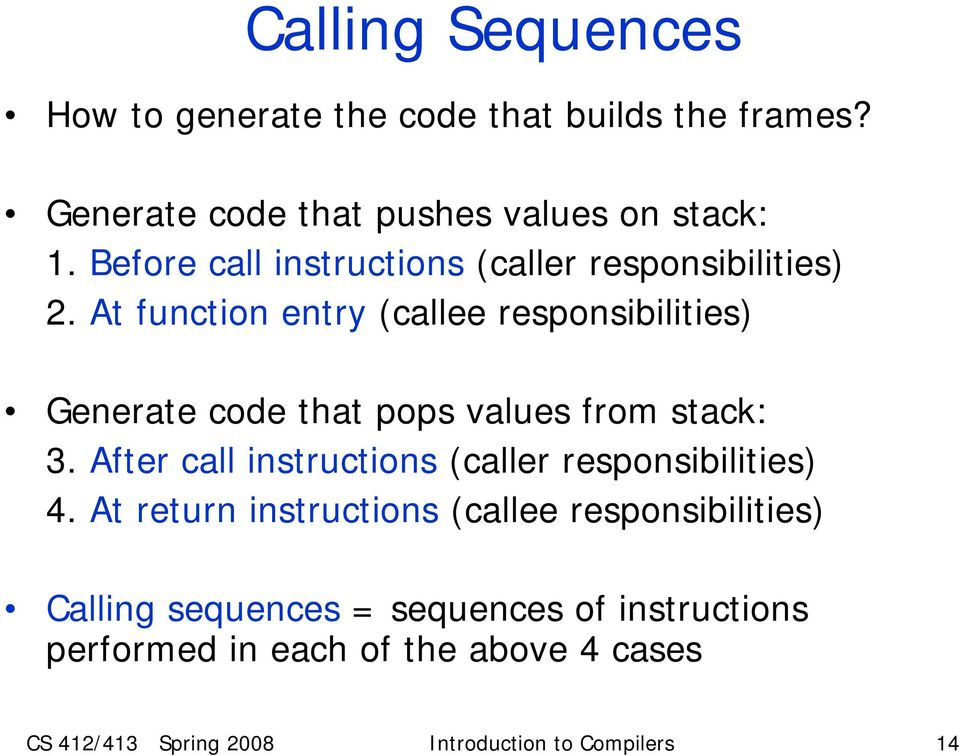 At function entry (callee responsibilities) Generate code that pops values from stack: 3.