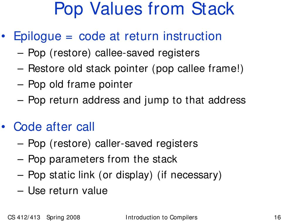 ) Pop old frame pointer Pop return address and jump to that address Code after call Pop (restore)