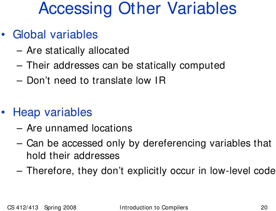 Can be accessed only by dereferencing variables that hold their addresses Therefore, they