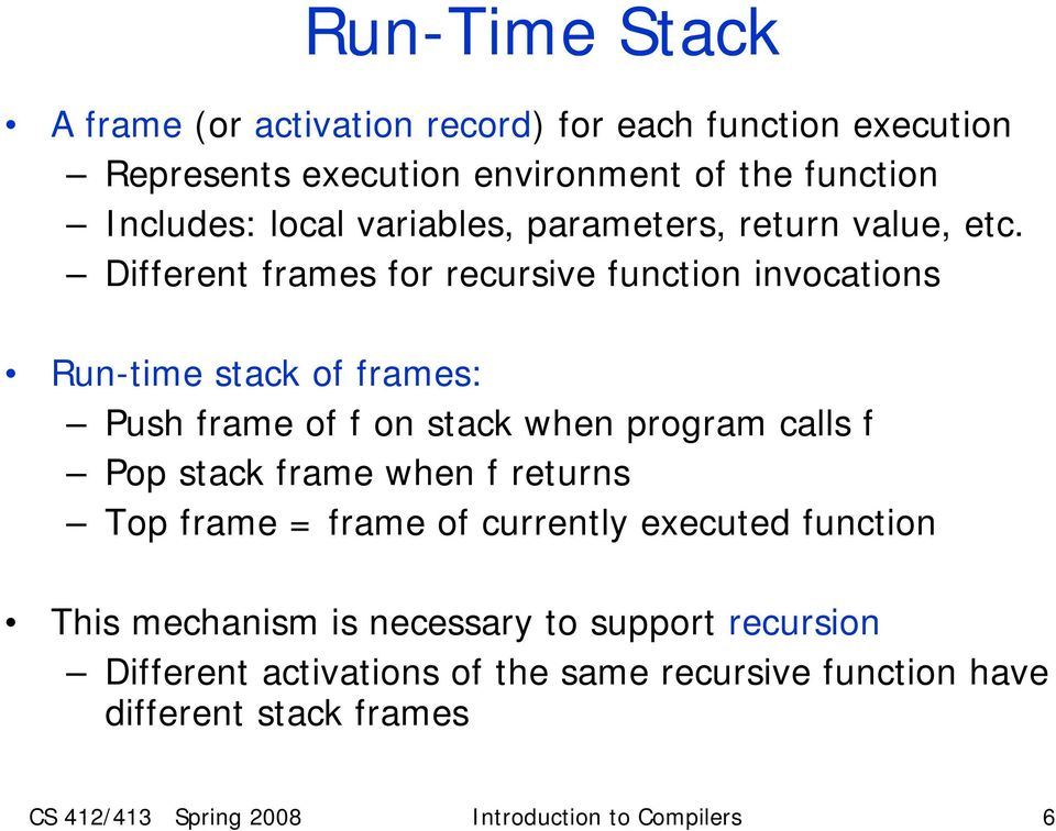Different frames for recursive function invocations Run-time stack of frames: Push frame of f on stack when program calls f Pop stack frame