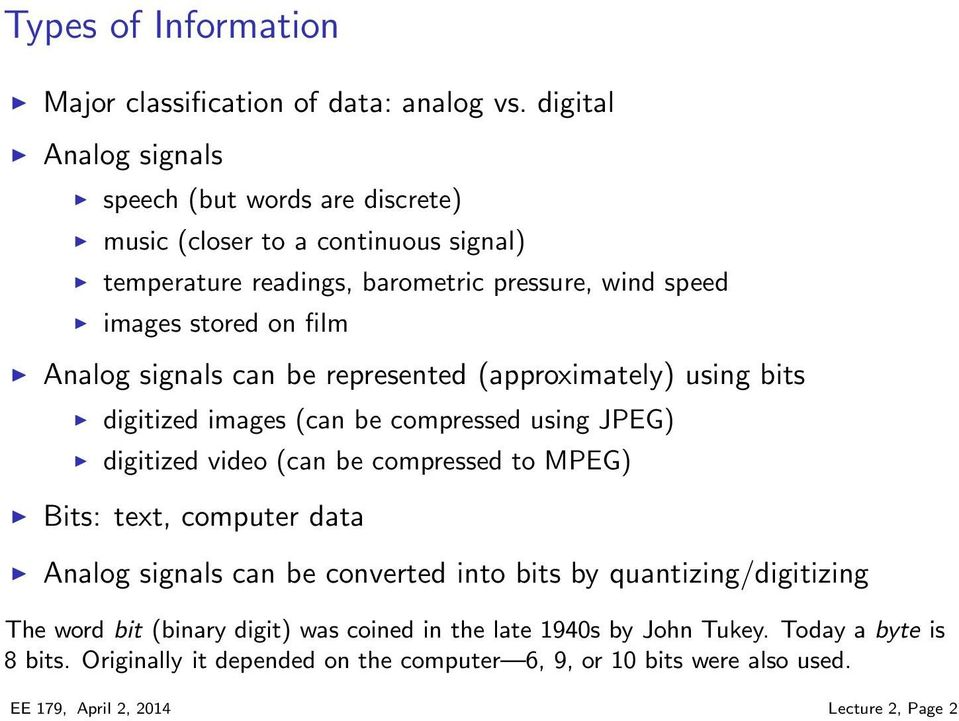 Analog signals can be represented (approximately) using bits digitized images (can be compressed using JPEG) digitized video (can be compressed to MPEG) Bits: text,