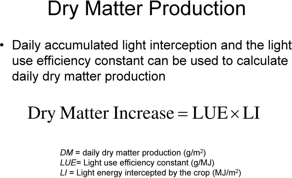 Matter Increase = LUE LI DM = daily dry matter production (g/m 2 ) LUE= Light