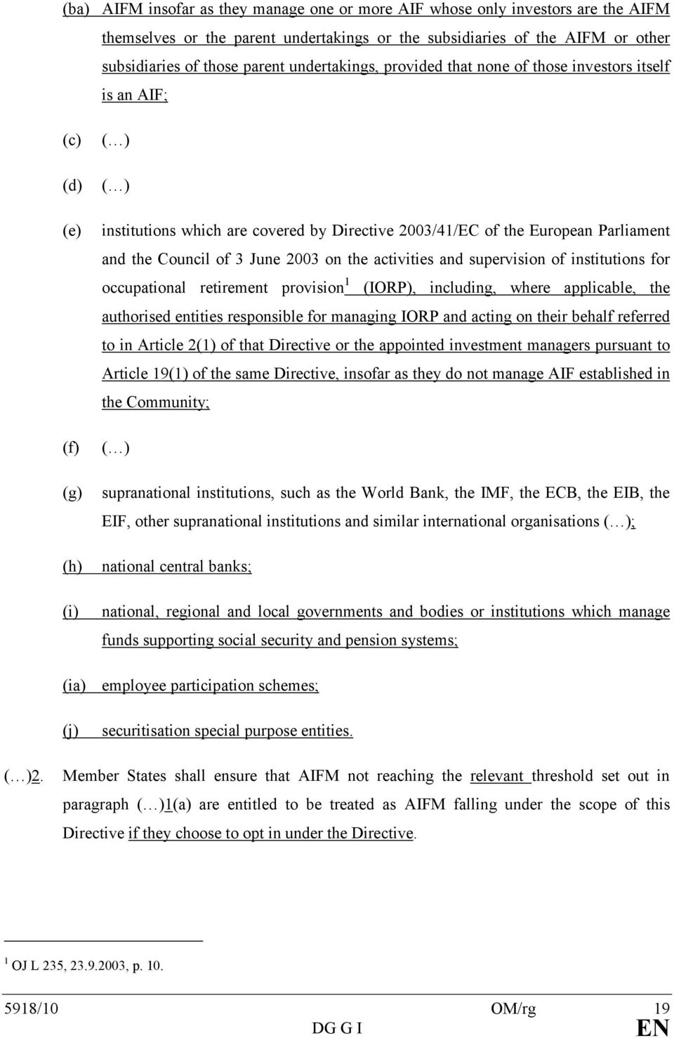 Council of 3 June 2003 on the activities and supervision of institutions for occupational retirement provision 1 (IORP), including, where applicable, the authorised entities responsible for managing