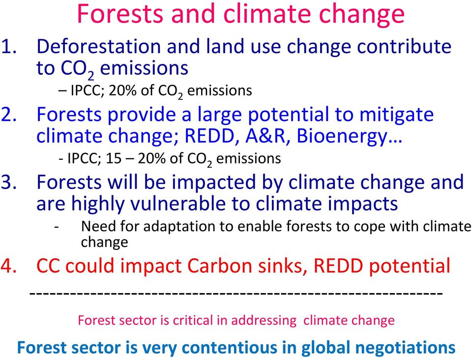 Forests will be impacted by climate change and are highly vulnerable to climate impacts Need for adaptation to enable forests to cope with