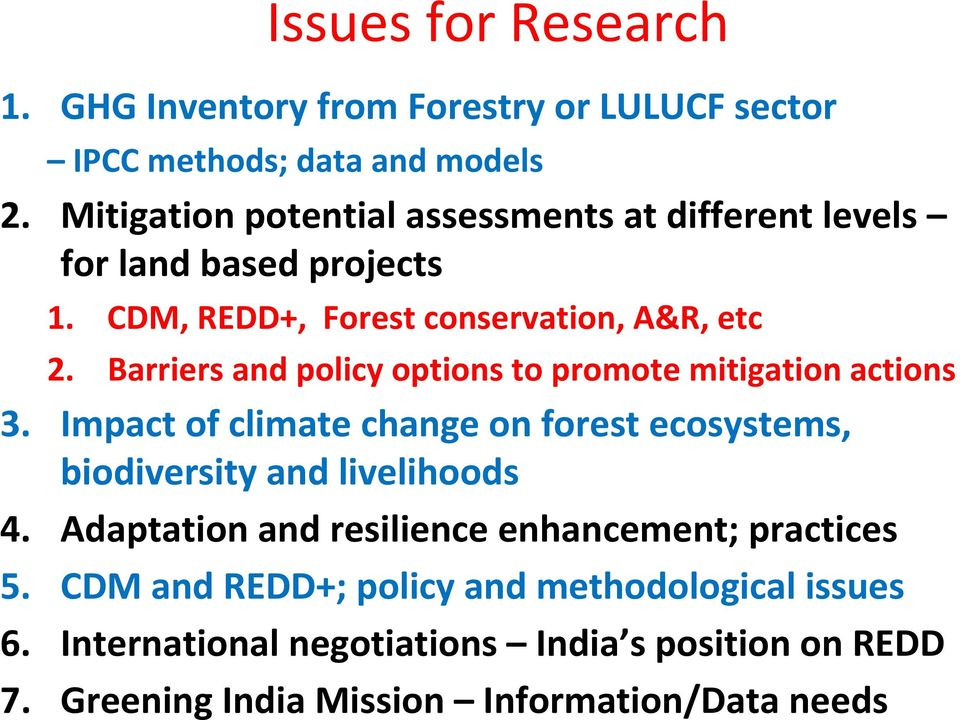 Barriers and policy options to promote mitigation actions 3. Impact of climate change on forest ecosystems, biodiversity and livelihoods 4.