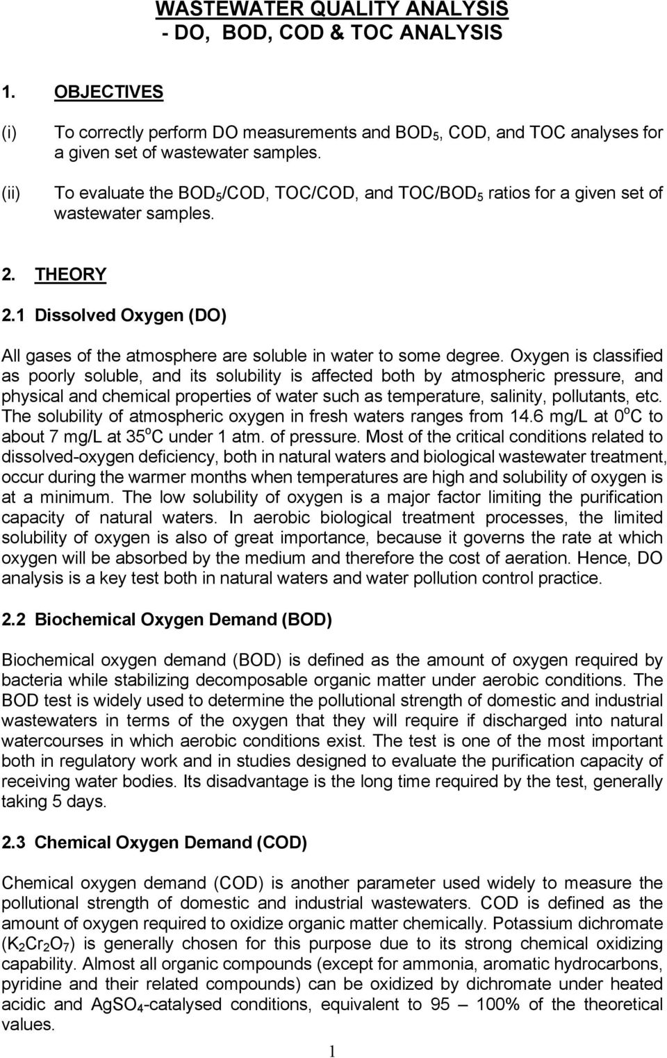 Oxygen is classified as poorly soluble, and its solubility is affected both by atmospheric pressure, and physical and chemical properties of water such as temperature, salinity, pollutants, etc.