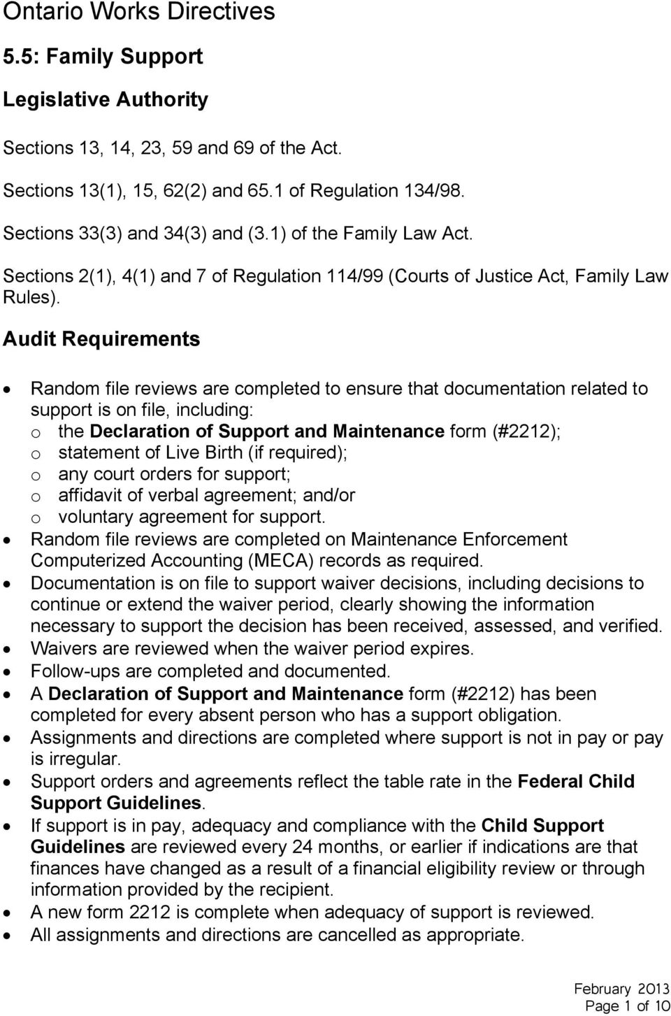 Audit Requirements Random file reviews are completed to ensure that documentation related to support is on file, including: o the Declaration of Support and Maintenance form (#2212); o statement of