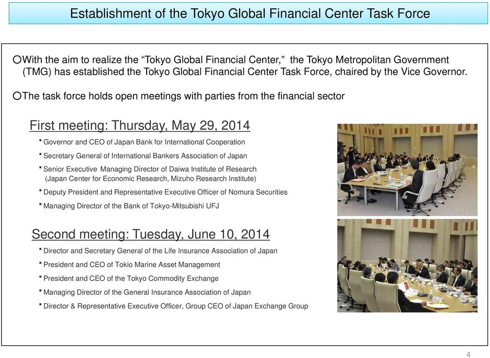 The task force holds open meetings with parties from the financial sector First meeting: Thursday, May 29, 2014 Governor and CEO of Japan Bank for International Cooperation Secretary General of